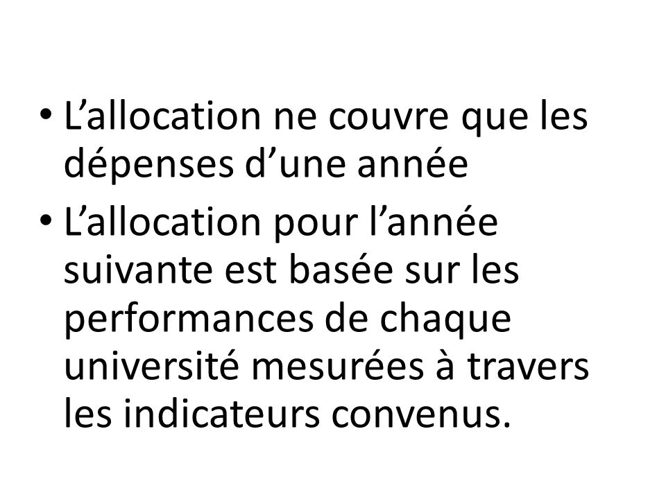 L'allocation ne couvre que les dépenses d'une année L'allocation pour l'année suivante est basée sur les performances de chaque université mesurées à