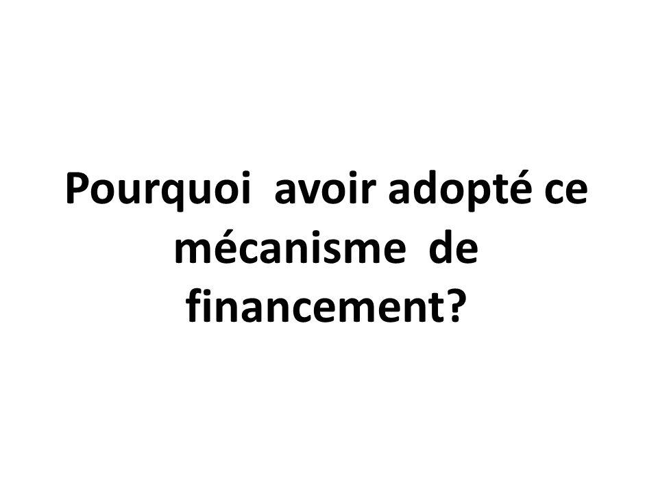 Pourquoi avoir adopté ce mécanisme de financement?