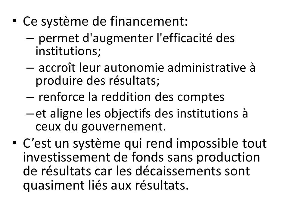 Ce système de financement: – permet d'augmenter l'efficacité des institutions; – accroît leur autonomie administrative à produire des résultats; – ren