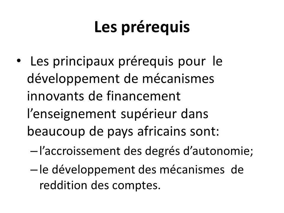 Les prérequis Les principaux prérequis pour le développement de mécanismes innovants de financement l'enseignement supérieur dans beaucoup de pays afr