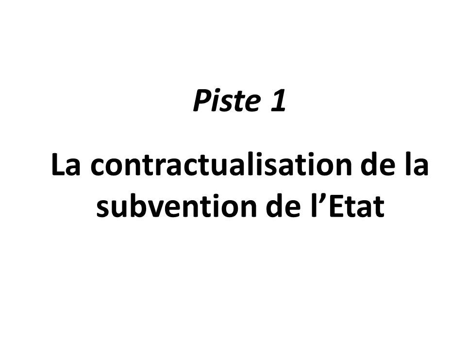Piste 1 La contractualisation de la subvention de l'Etat