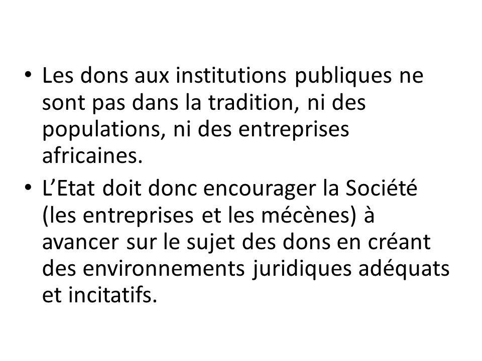Les dons aux institutions publiques ne sont pas dans la tradition, ni des populations, ni des entreprises africaines. L'Etat doit donc encourager la S