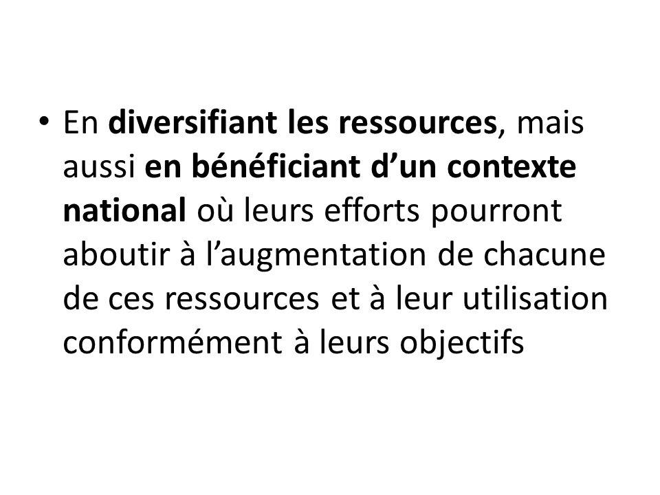 En diversifiant les ressources, mais aussi en bénéficiant d'un contexte national où leurs efforts pourront aboutir à l'augmentation de chacune de ces
