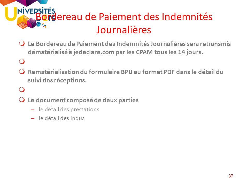 37  Le Bordereau de Paiement des Indemnités Journalières sera retransmis dématérialisé à jedeclare.com par les CPAM tous les 14 jours.   Rematérial