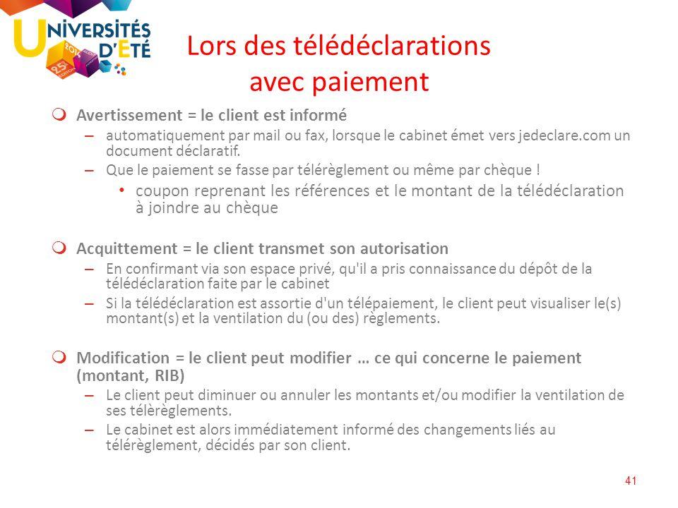 41  Avertissement = le client est informé – automatiquement par mail ou fax, lorsque le cabinet émet vers jedeclare.com un document déclaratif. – Que