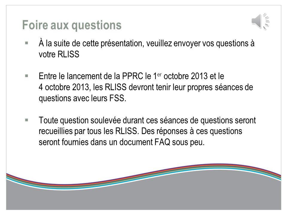 Prochaines étapes  Les RLISS examineront les PPRC et effectueront un suivi avec les FSS s'ils ont des questions ou s'ils ont besoin de précisions sup