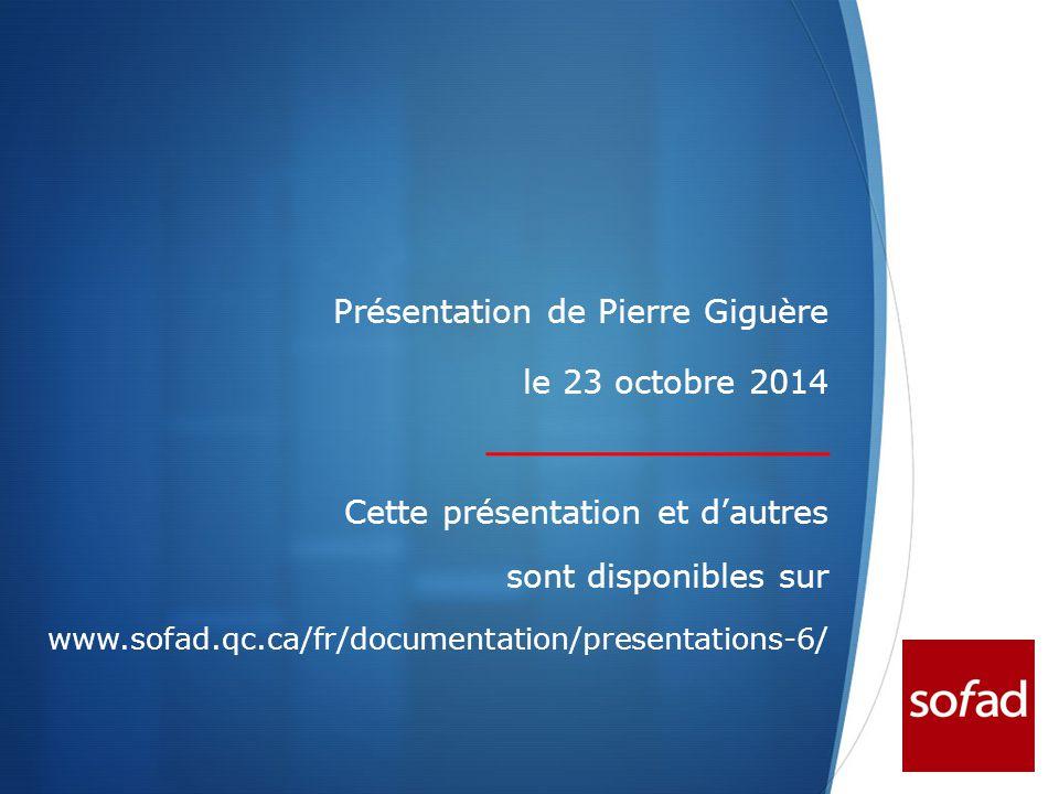  Présentation de Pierre Giguère le 23 octobre 2014 Cette présentation et d'autres sont disponibles sur www.sofad.qc.ca/fr/documentation/presentations-6/