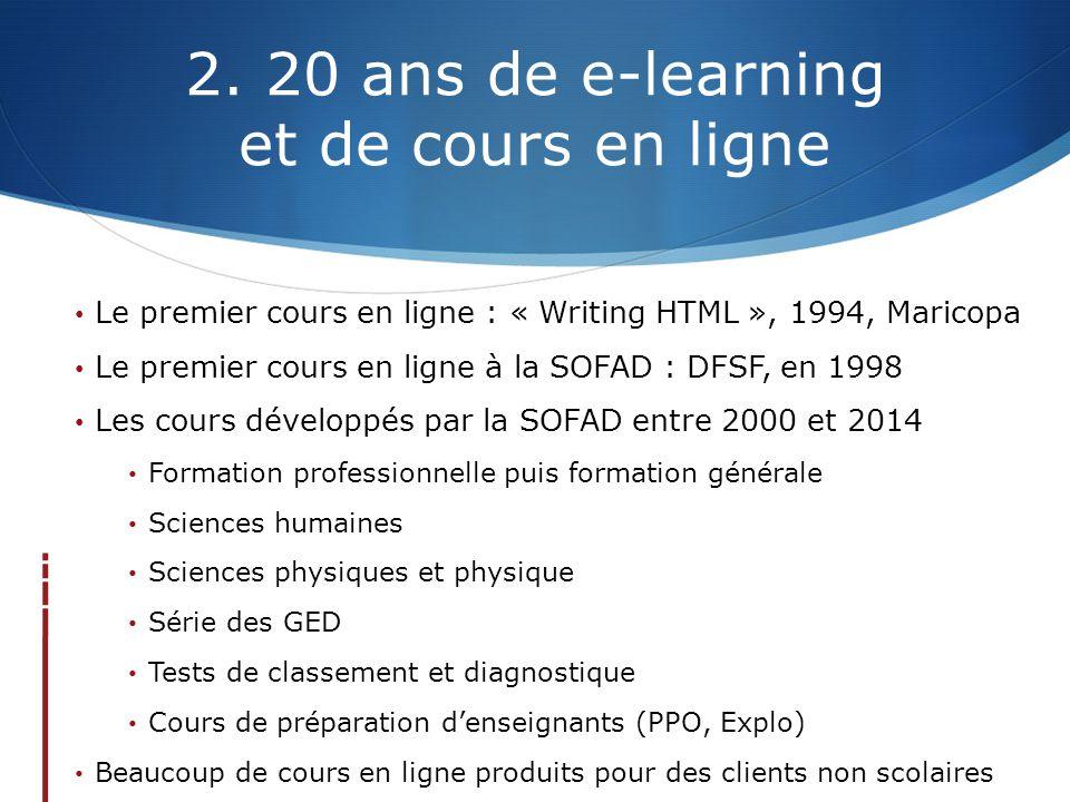 2. 20 ans de e-learning et de cours en ligne Le premier cours en ligne : « Writing HTML », 1994, Maricopa Le premier cours en ligne à la SOFAD : DFSF,