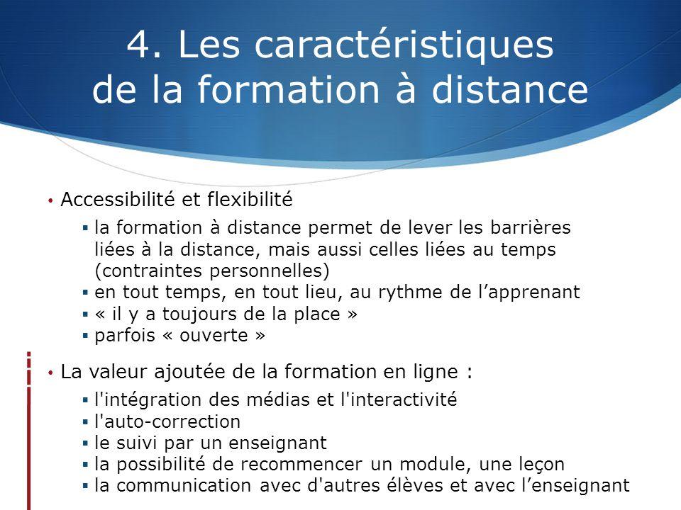 4. Les caractéristiques de la formation à distance Accessibilité et flexibilité  la formation à distance permet de lever les barrières liées à la dis