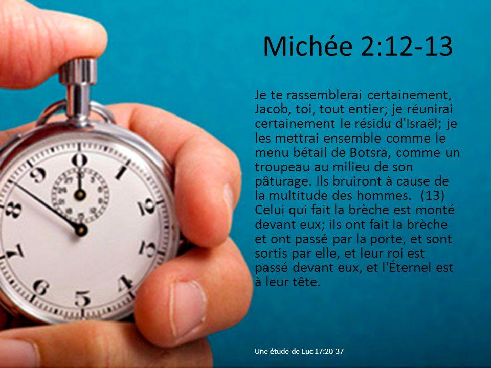 Michée 2:12-13 Je te rassemblerai certainement, Jacob, toi, tout entier; je réunirai certainement le résidu d Israël; je les mettrai ensemble comme le menu bétail de Botsra, comme un troupeau au milieu de son pâturage.