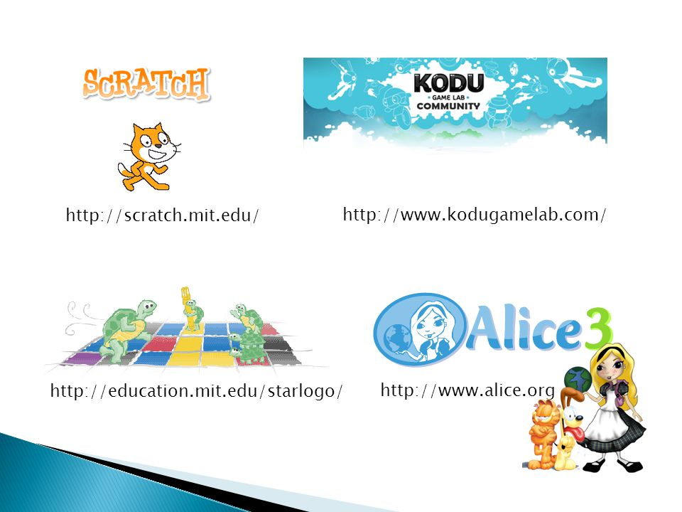 http://www.alice.org http://education.mit.edu/starlogo/ http://www.kodugamelab.com/ http://scratch.mit.edu/