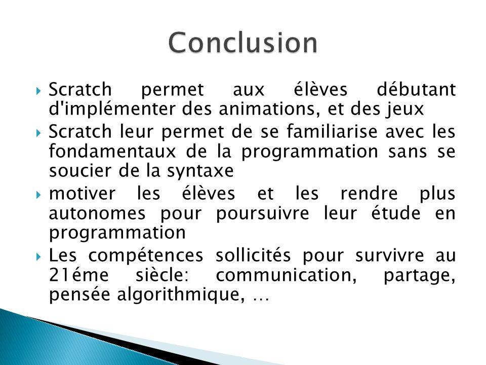  Scratch permet aux élèves débutant d'implémenter des animations, et des jeux  Scratch leur permet de se familiarise avec les fondamentaux de la pro