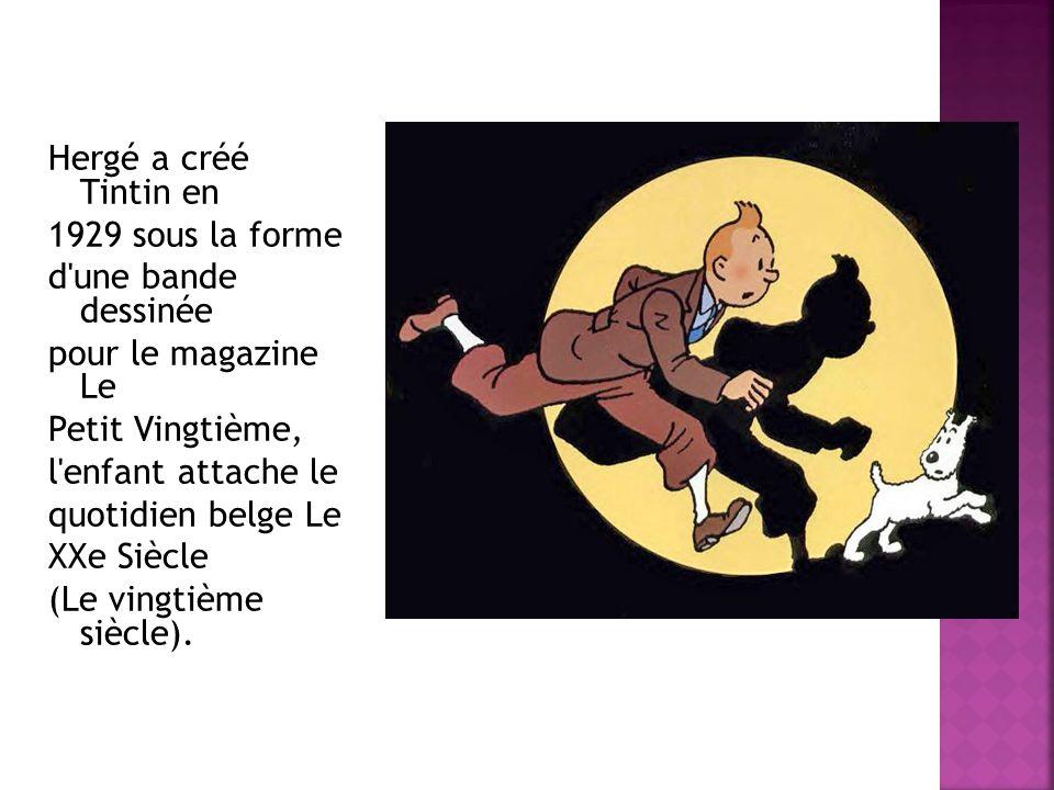 Hergé a créé Tintin en 1929 sous la forme d'une bande dessinée pour le magazine Le Petit Vingtième, l'enfant attache le quotidien belge Le XXe Siècle