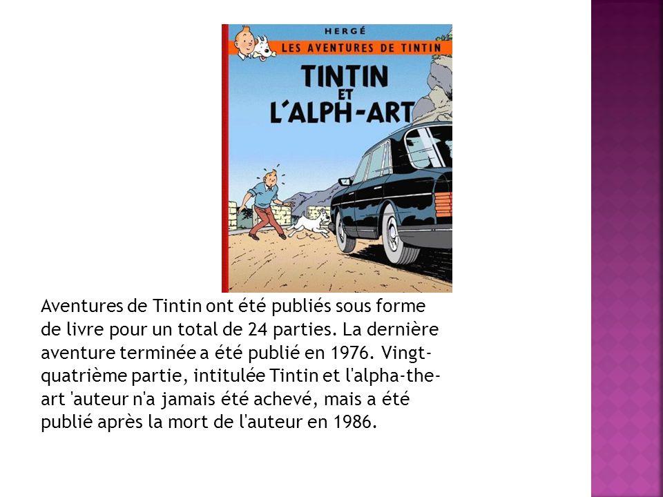 Aventures de Tintin ont été publiés sous forme de livre pour un total de 24 parties. La dernière aventure terminée a été publié en 1976. Vingt- quatri
