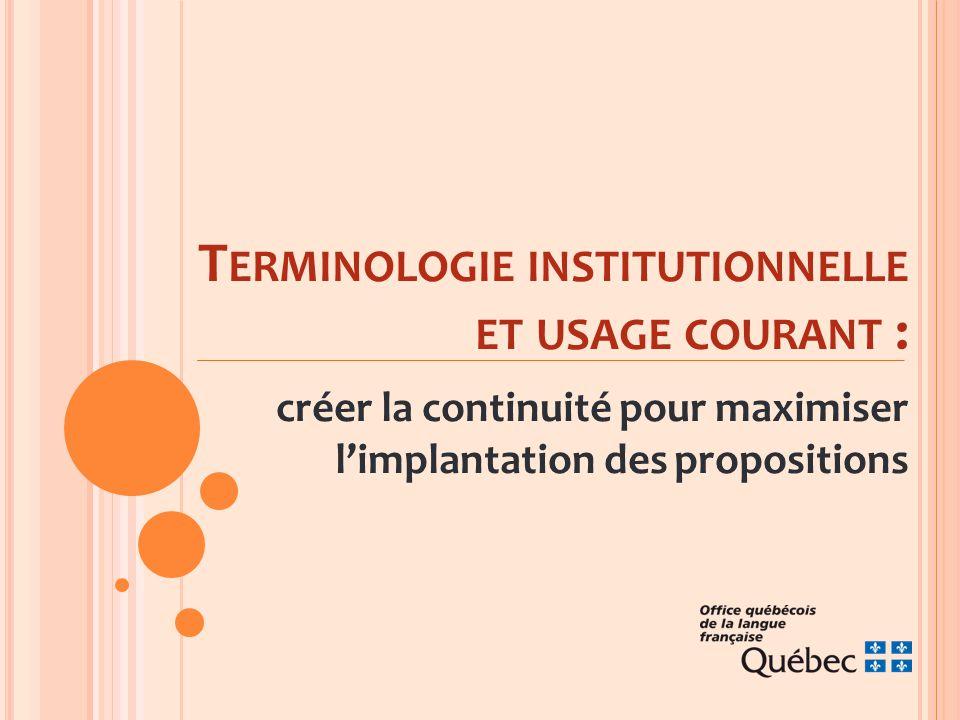 T ERMINOLOGIE INSTITUTIONNELLE ET USAGE COURANT : créer la continuité pour maximiser l'implantation des propositions