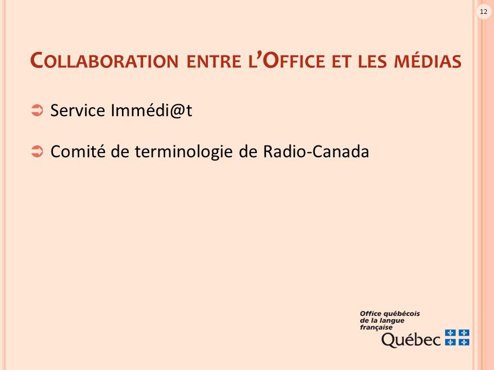 12 C OLLABORATION ENTRE L 'O FFICE ET LES MÉDIAS  Service Immédi@t  Comité de terminologie de Radio-Canada
