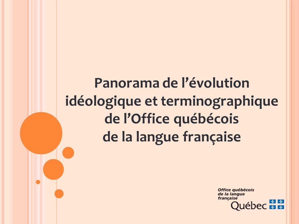 Panorama de l'évolution idéologique et terminographique de l'Office québécois de la langue française