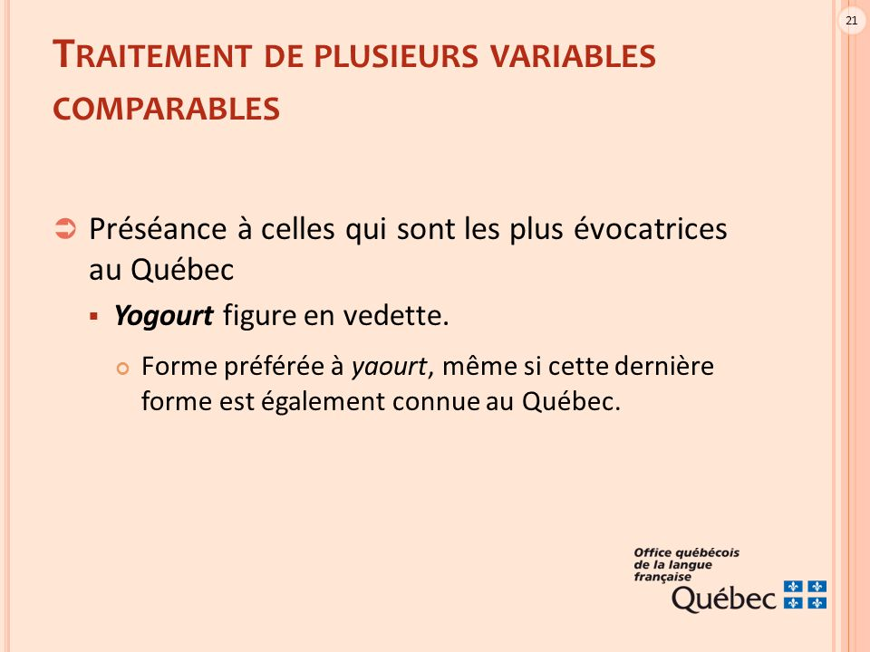21  Préséance à celles qui sont les plus évocatrices au Québec  Yogourt figure en vedette. Forme préférée à yaourt, même si cette dernière forme est
