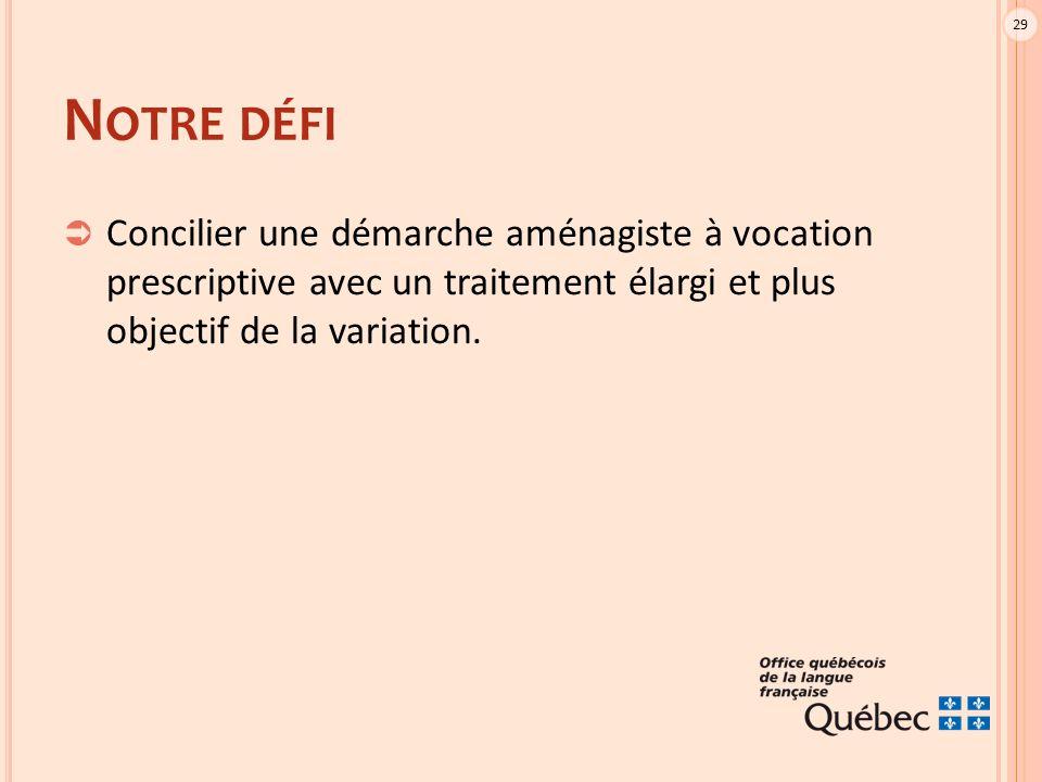29 N OTRE DÉFI  Concilier une démarche aménagiste à vocation prescriptive avec un traitement élargi et plus objectif de la variation.