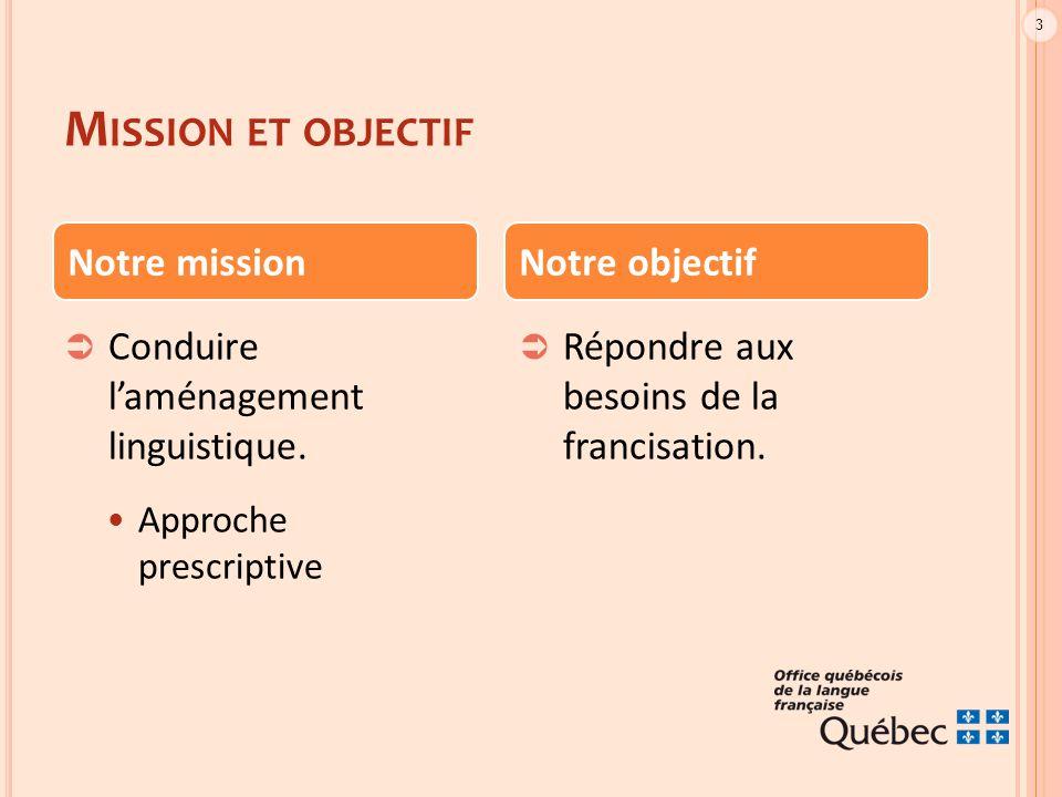 3 M ISSION ET OBJECTIF  Conduire l'aménagement linguistique.
