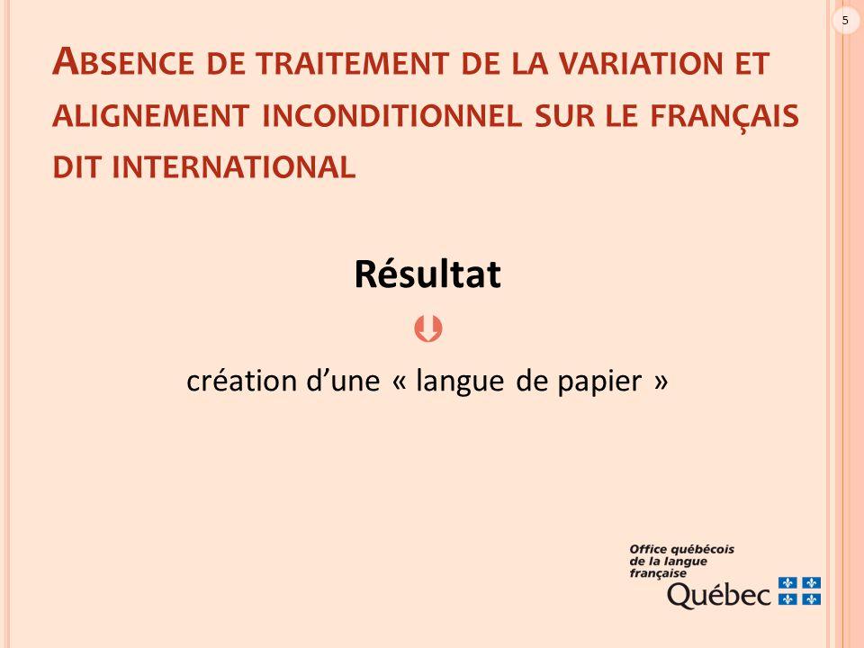 5 A BSENCE DE TRAITEMENT DE LA VARIATION ET ALIGNEMENT INCONDITIONNEL SUR LE FRANÇAIS DIT INTERNATIONAL Résultat  création d'une « langue de papier »