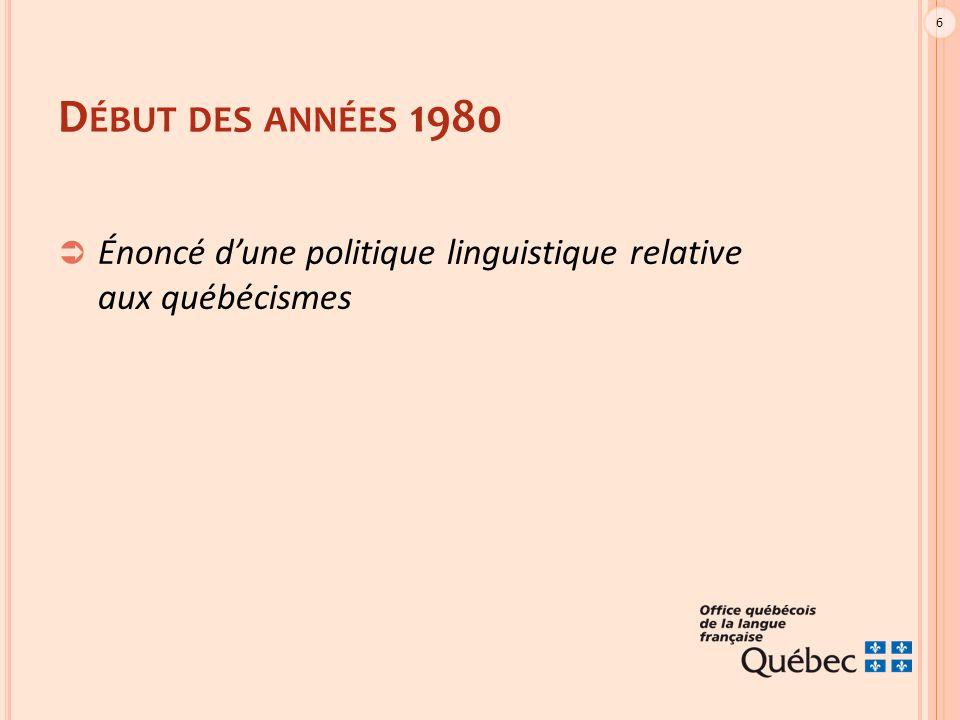 6 D ÉBUT DES ANNÉES 1980  Énoncé d'une politique linguistique relative aux québécismes