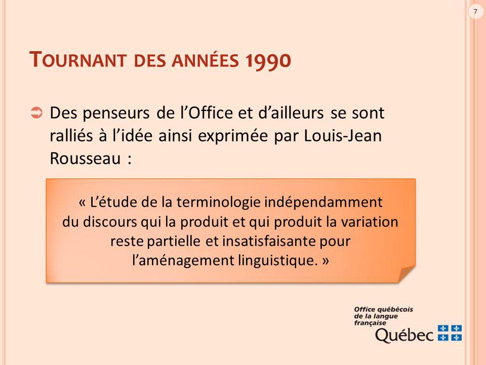 7 T OURNANT DES ANNÉES 1990  Des penseurs de l'Office et d'ailleurs se sont ralliés à l'idée ainsi exprimée par Louis-Jean Rousseau : « L'étude de la