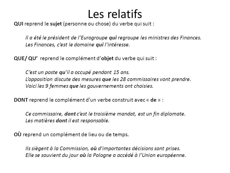 Les relatifs QUI reprend le sujet (personne ou chose) du verbe qui suit : Il a été le président de l'Eurogroupe qui regroupe les ministres des Finances.