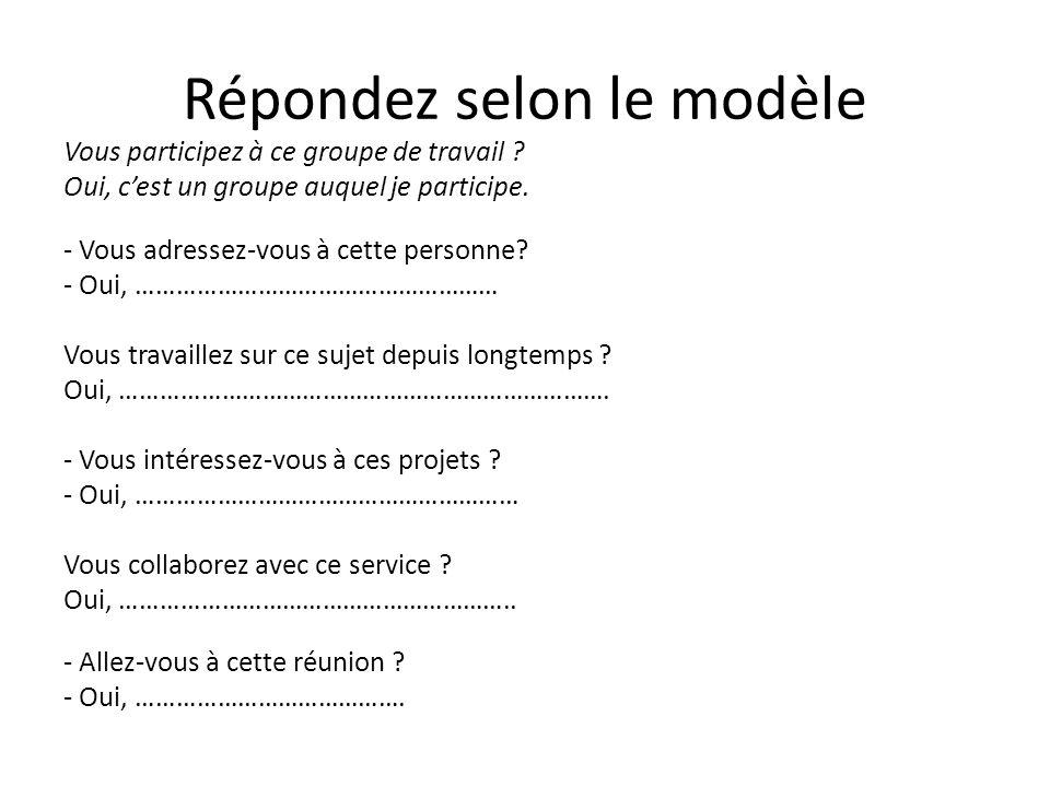 Répondez selon le modèle Vous participez à ce groupe de travail .