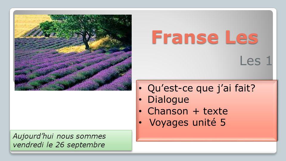 Franse Les Les 1 Qu'est-ce que j'ai fait? Dialogue Chanson + texte Voyages unité 5 Qu'est-ce que j'ai fait? Dialogue Chanson + texte Voyages unité 5 A