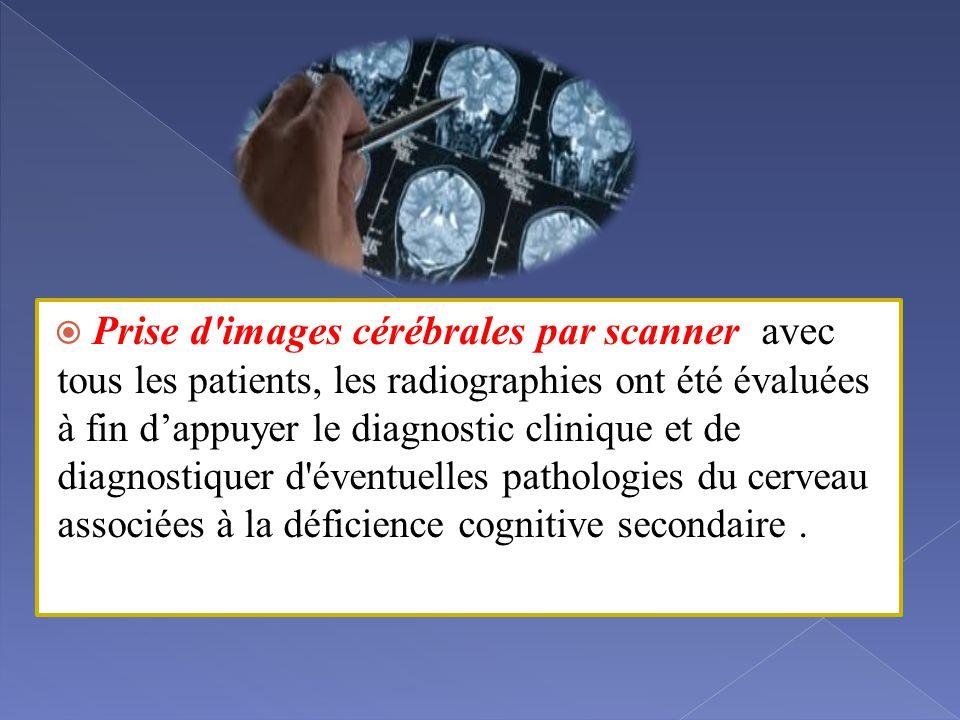  Prise d images cérébrales par scanner avec tous les patients, les radiographies ont été évaluées à fin d'appuyer le diagnostic clinique et de diagnostiquer d éventuelles pathologies du cerveau associées à la déficience cognitive secondaire.