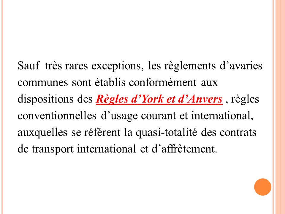 Sauf très rares exceptions, les règlements d'avaries communes sont établis conformément aux dispositions des Règles d'York et d'Anvers, règles convent