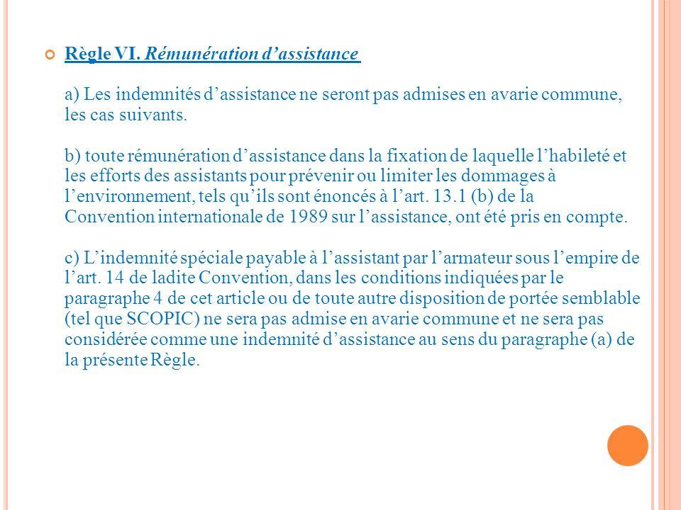 Règle VI. Rémunération d'assistance a) Les indemnités d'assistance ne seront pas admises en avarie commune, les cas suivants. b) toute rémunération d'
