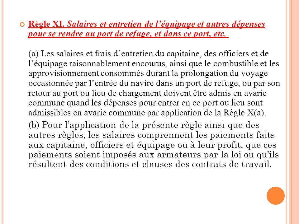 Règle XI. Salaires et entretien de l'équipage et autres dépenses pour se rendre au port de refuge, et dans ce port, etc. (a) Les salaires et frais d'e