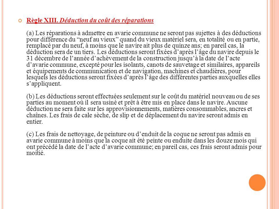 Règle XIII. Déduction du coût des réparations (a) Les réparations à admettre en avarie commune ne seront pas sujettes à des déductions pour différence