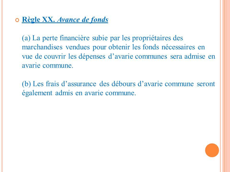 Règle XX. Avance de fonds (a) La perte financière subie par les propriétaires des marchandises vendues pour obtenir les fonds nécessaires en vue de co