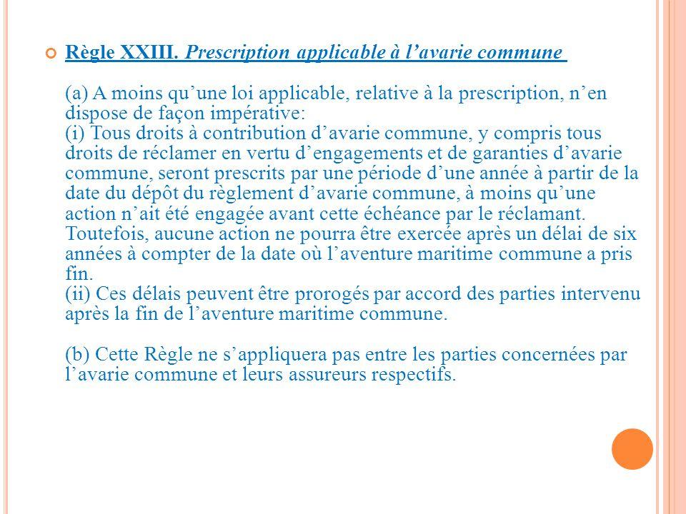 Règle XXIII. Prescription applicable à l'avarie commune (a) A moins qu'une loi applicable, relative à la prescription, n'en dispose de façon impérativ