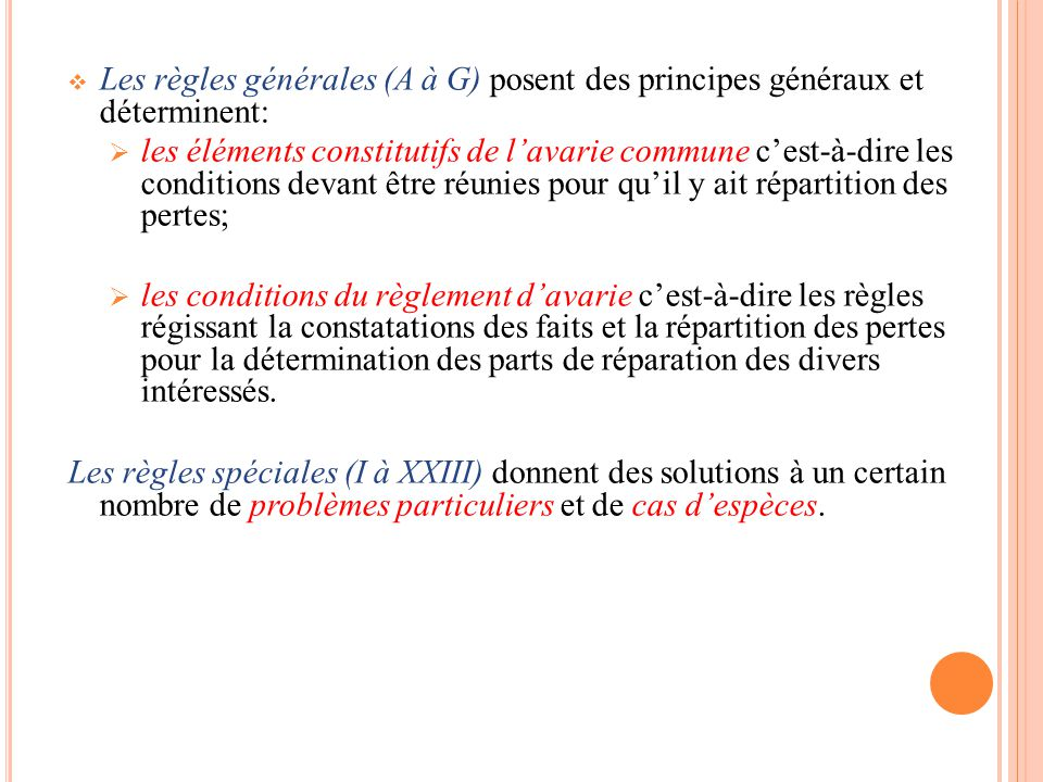  Les règles générales (A à G) posent des principes généraux et déterminent:  les éléments constitutifs de l'avarie commune c'est-à-dire les conditio