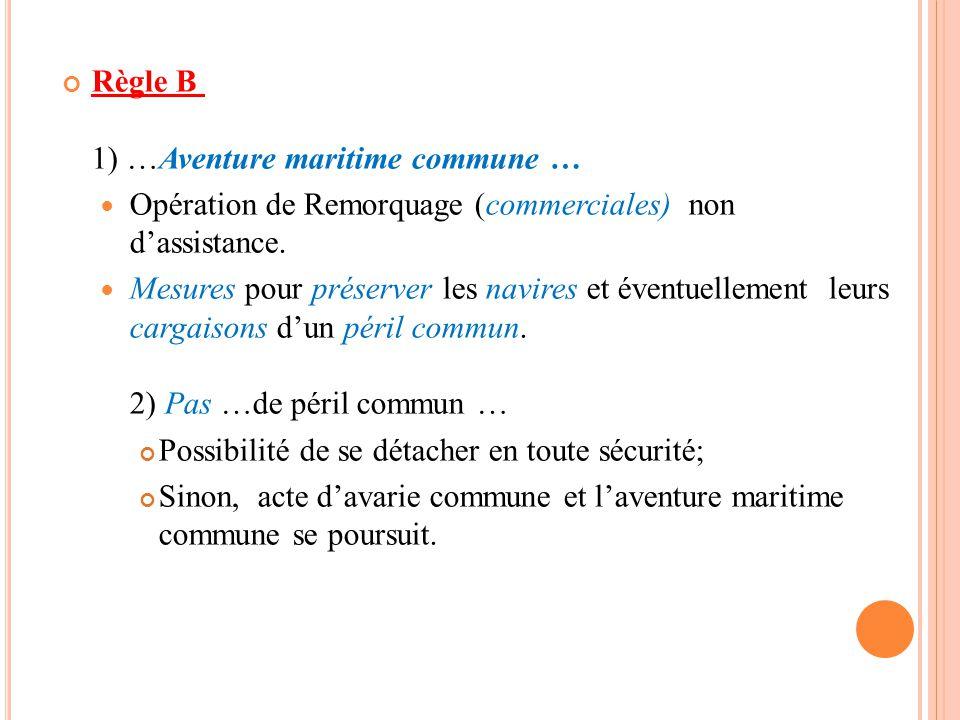 Règle B 1) …Aventure maritime commune … Opération de Remorquage (commerciales) non d'assistance. Mesures pour préserver les navires et éventuellement