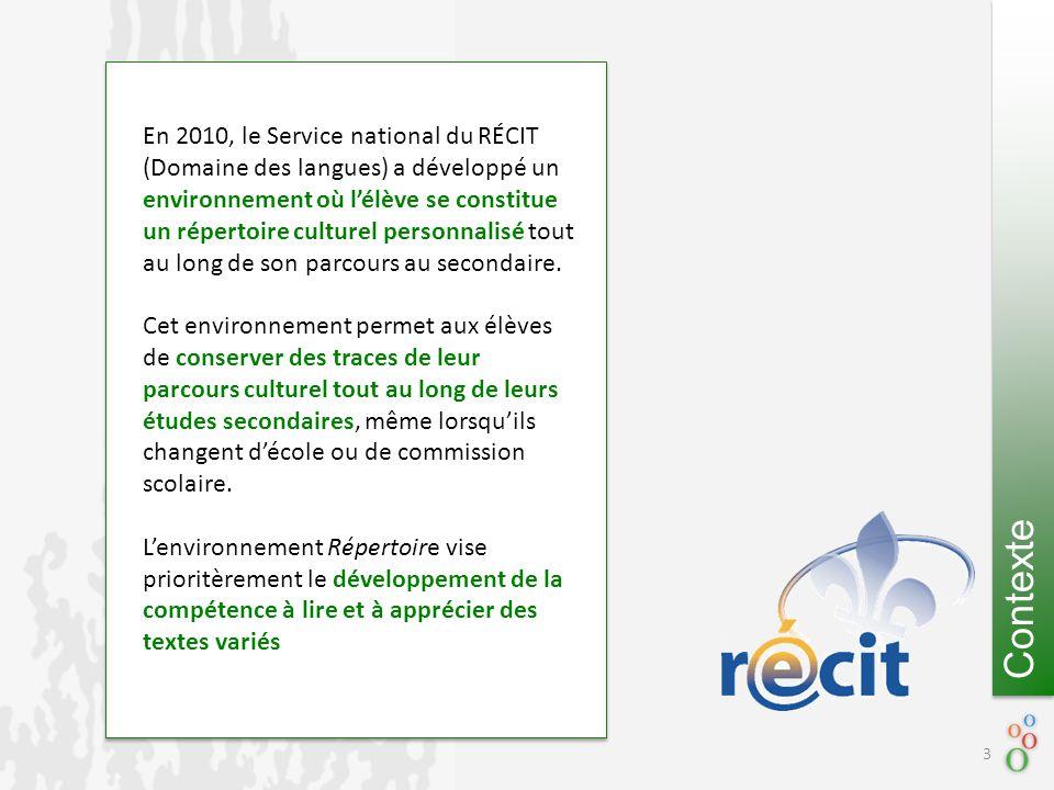 Le RÉCIT Contexte En 2010, le Service national du RÉCIT (Domaine des langues) a développé un environnement où l'élève se constitue un répertoire culturel personnalisé tout au long de son parcours au secondaire.