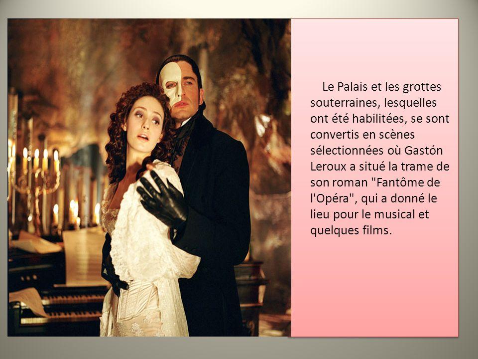 Le Palais et les grottes souterraines, lesquelles ont été habilitées, se sont convertis en scènes sélectionnées où Gastón Leroux a situé la trame de son roman Fantôme de l Opéra , qui a donné le lieu pour le musical et quelques films.