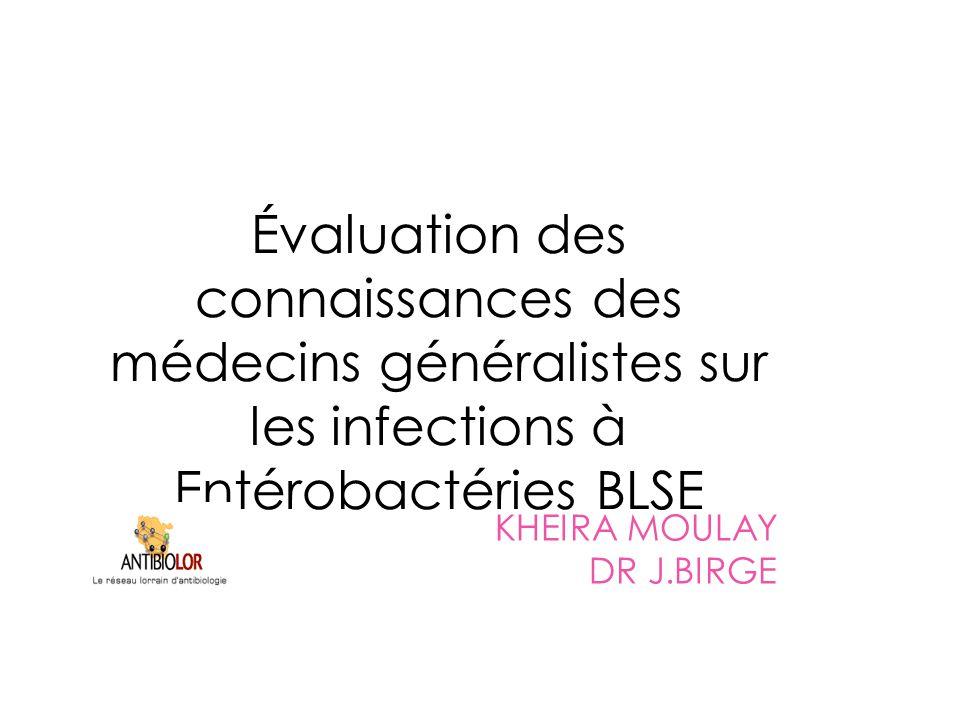 Évaluation des connaissances des médecins généralistes sur les infections à Entérobactéries BLSE KHEIRA MOULAY DR J.BIRGE