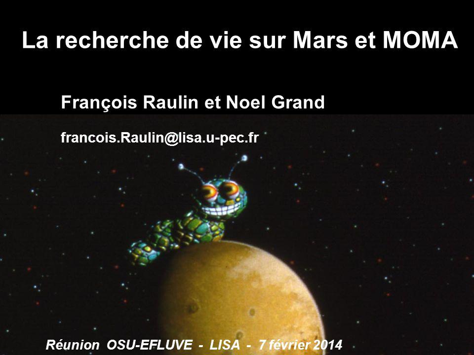 La recherche de vie sur Mars et MOMA François Raulin et Noel Grand francois.Raulin@lisa.u-pec.fr Réunion OSU-EFLUVE - LISA - 7 février 2014