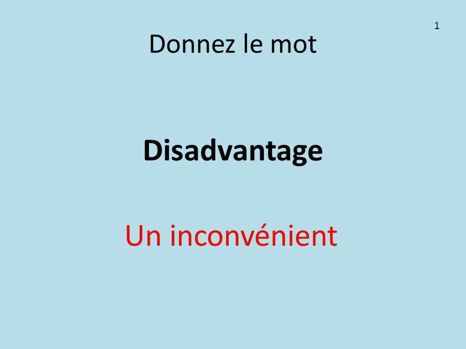 Donnez le mot Disadvantage Un inconvénient 1