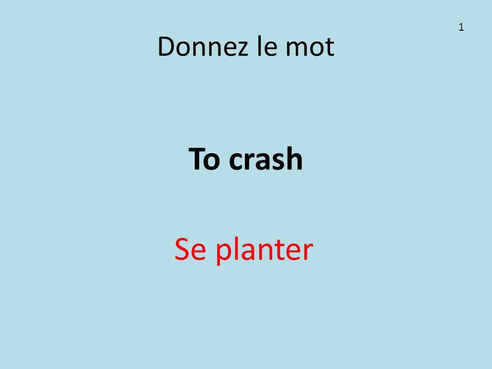 Donnez le mot To crash Se planter 1