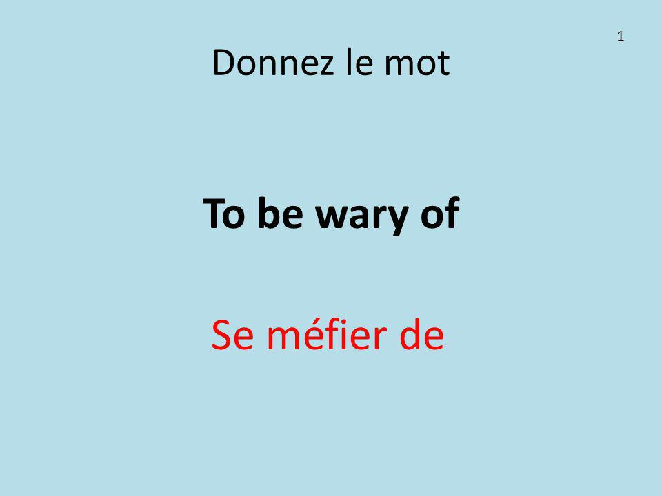 Donnez le mot To be wary of Se méfier de 1