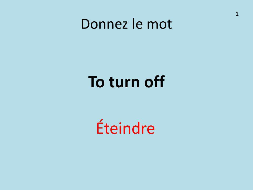 Donnez le mot To turn off Éteindre 1