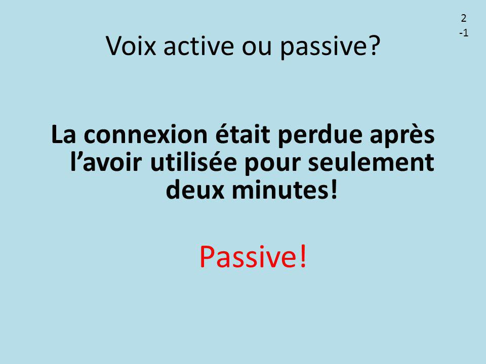 Voix active ou passive? La connexion était perdue après l'avoir utilisée pour seulement deux minutes! Passive! 2