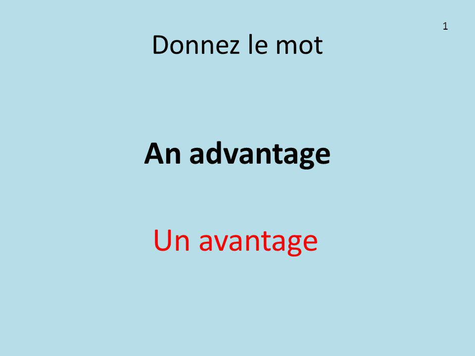 Donnez le mot An advantage Un avantage 1