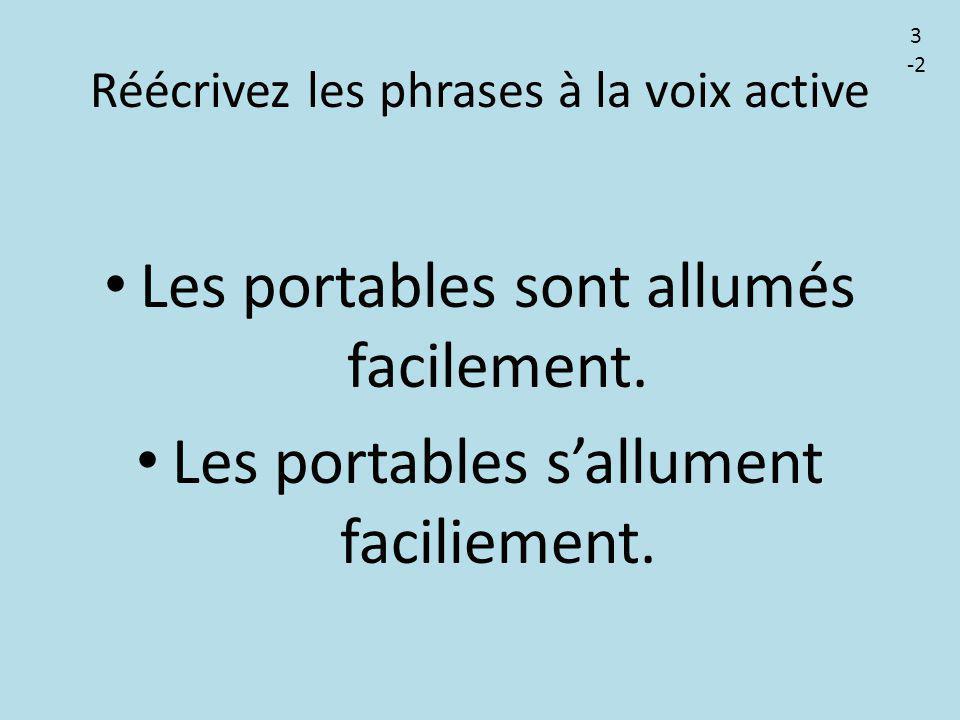 Réécrivez les phrases à la voix active Les portables sont allumés facilement. Les portables s'allument faciliement. 3 -2